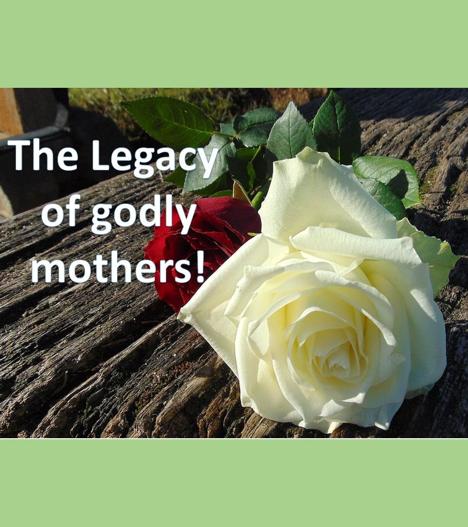 The Legacy of Godly Mothers