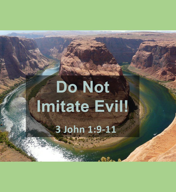 Do Not Imitate Evil