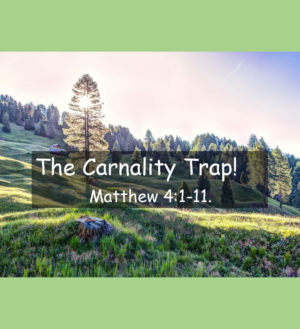 The Carnality Trap