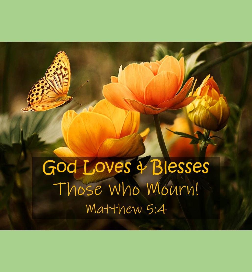 God Loves & Blesses Those Who Mourn
