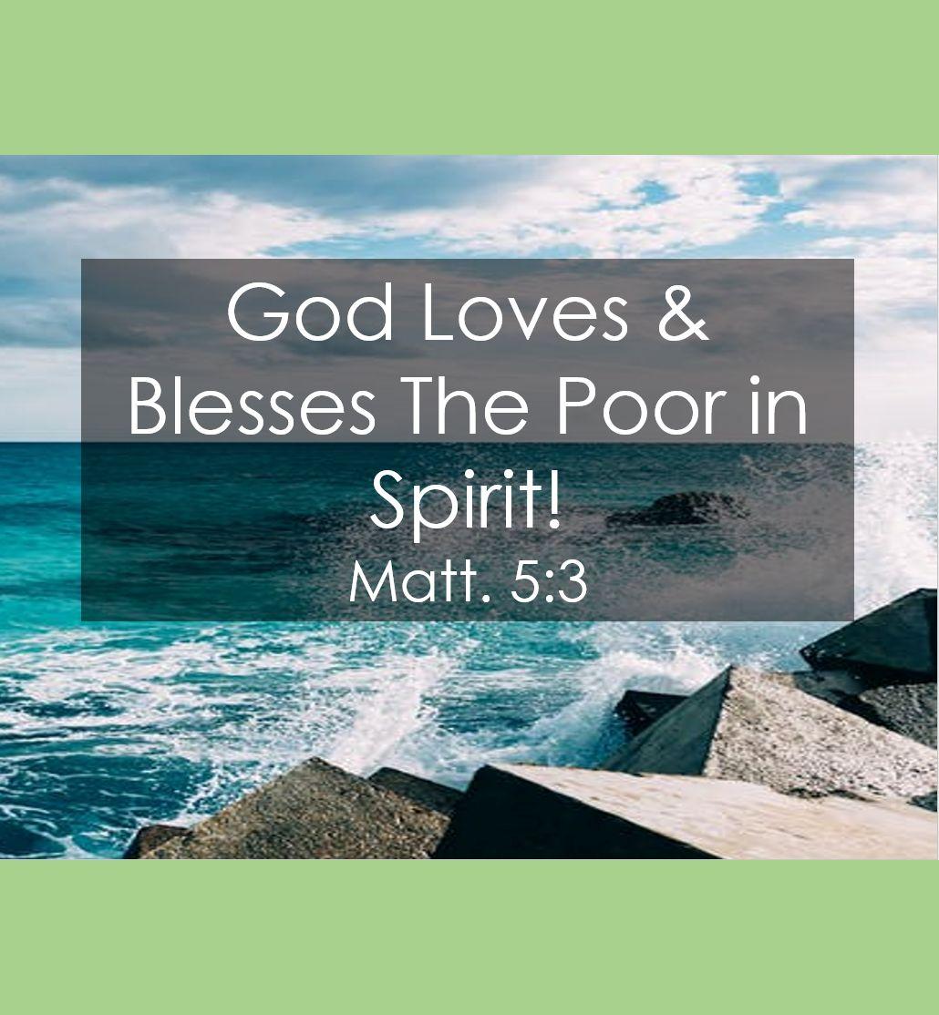 God Loves & Blesses the Poor in Spirit